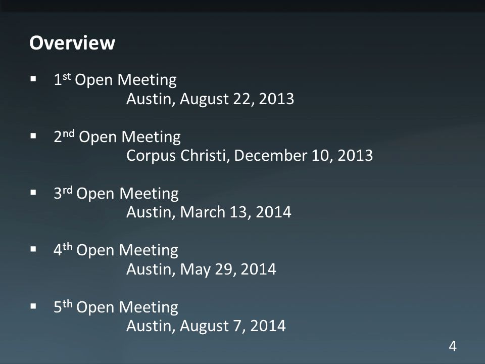 4 Overview  1 st Open Meeting Austin, August 22, 2013  2 nd Open Meeting Corpus Christi, December 10, 2013  3 rd Open Meeting Austin, March 13, 201