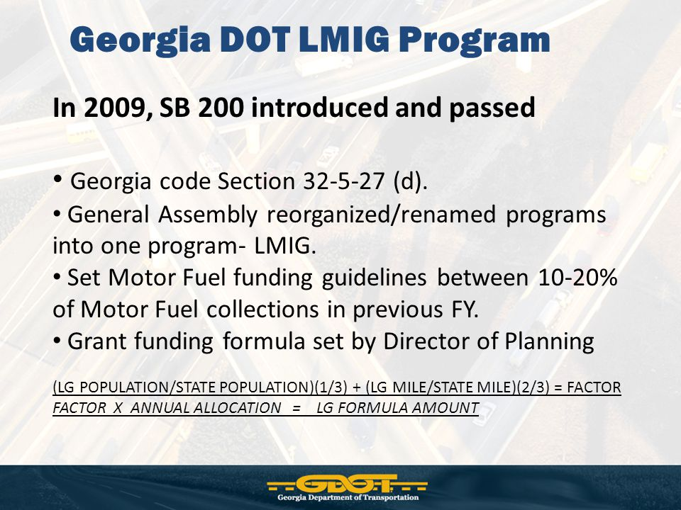 Georgia DOT LMIG Program In 2009, SB 200 introduced and passed Georgia code Section 32-5-27 (d). General Assembly reorganized/renamed programs into on
