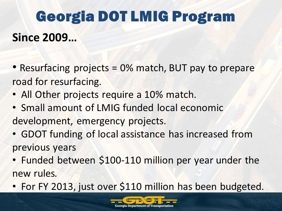 Georgia DOT LMIG Program Since 2009… Resurfacing projects = 0% match, BUT pay to prepare road for resurfacing.