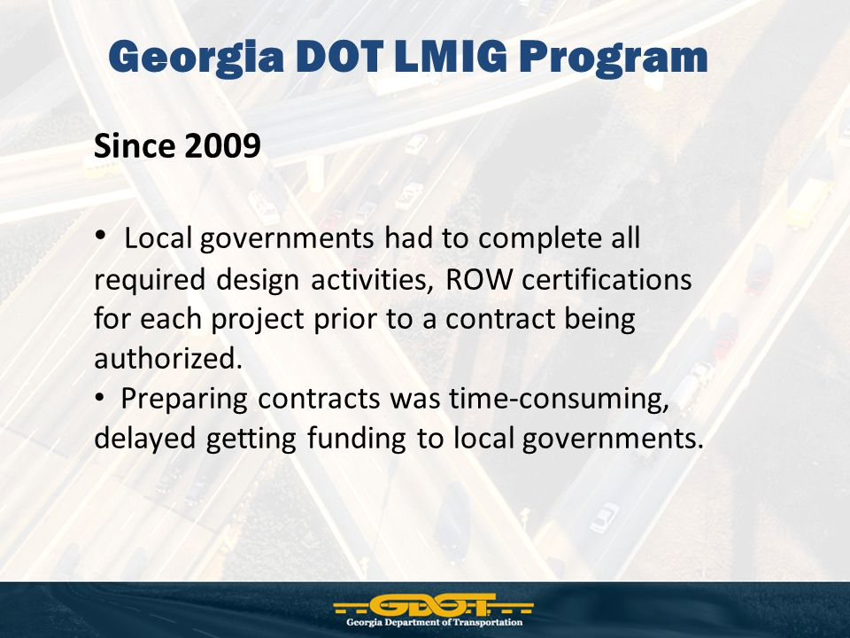Georgia DOT LMIG Program Need for program change starting in FY 2013 Transportation Investment Act (TIA) law section 48- 8-244: Each region's local governments will provide either a 10% or 30% match on LMIG until a tax is passed.