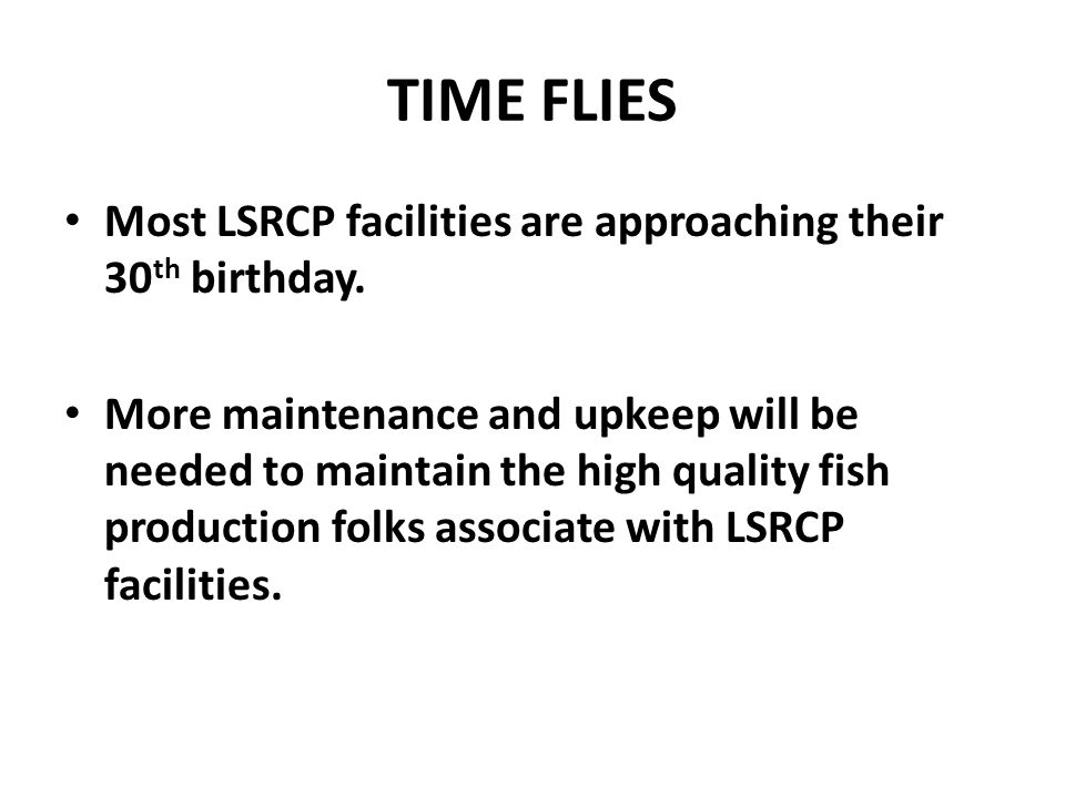 TIME FLIES Most LSRCP facilities are approaching their 30 th birthday.
