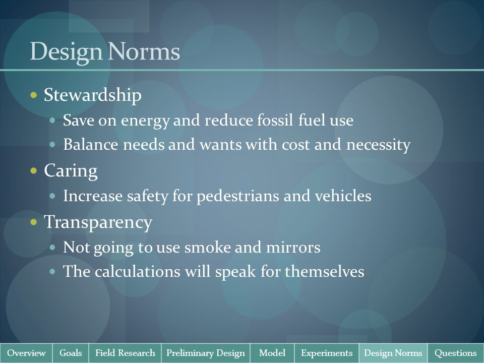 Design Norms Stewardship Save on energy and reduce fossil fuel use Balance needs and wants with cost and necessity Caring Increase safety for pedestri