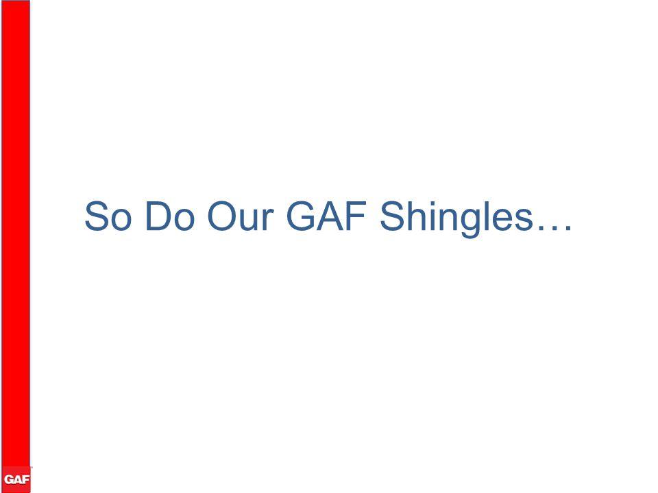 So Do Our GAF Shingles…