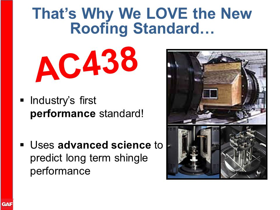  Industry's first performance standard!  Uses advanced science to predict long term shingle performance That's Why We LOVE the New Roofing Standard…