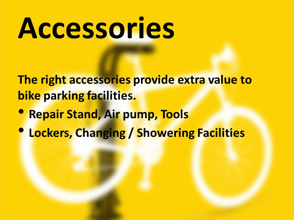 Accessories The right accessories provide extra value to bike parking facilities.