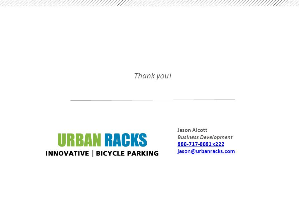 Thank you! Jason Alcott Business Development 888-717-8881 x222 jason@urbanracks.com