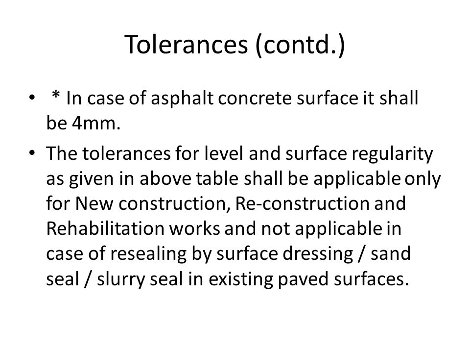 Tolerances (contd.) * In case of asphalt concrete surface it shall be 4mm.