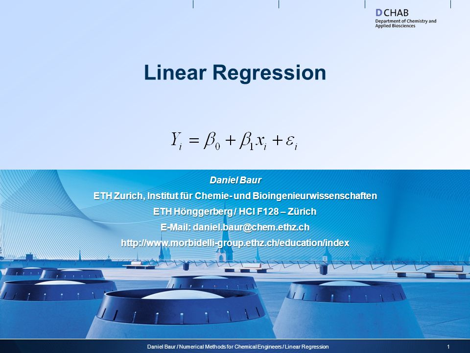 Linear regression model  As inputs for our model we use two vectors x and Y, where  x i is the i-th observation  Y i is the i-th response  The model reads:  At this point, we make a fundamental assumption:  As outputs from our regression we get estimated values for the regression parameters: 2Daniel Baur / Numerical Methods for Chemical Engineers / Linear Regression The errors are mutually independent and normally distributed with mean zero and variance σ 2 : A regression is called linear if it is linear in the parameters!