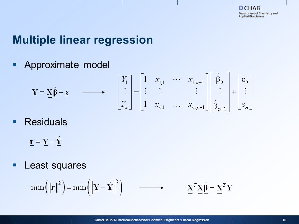Multiple linear regression  Approximate model  Residuals  Least squares 18Daniel Baur / Numerical Methods for Chemical Engineers / Linear Regression