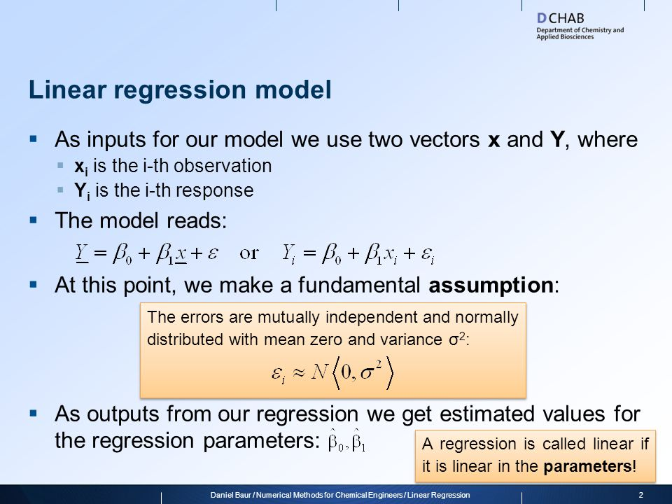 The errors ε 3Daniel Baur / Numerical Methods for Chemical Engineers / Linear Regression  Since the errors are assumed to be normally distributed, the following is true for the expectation values and variance of the model responses