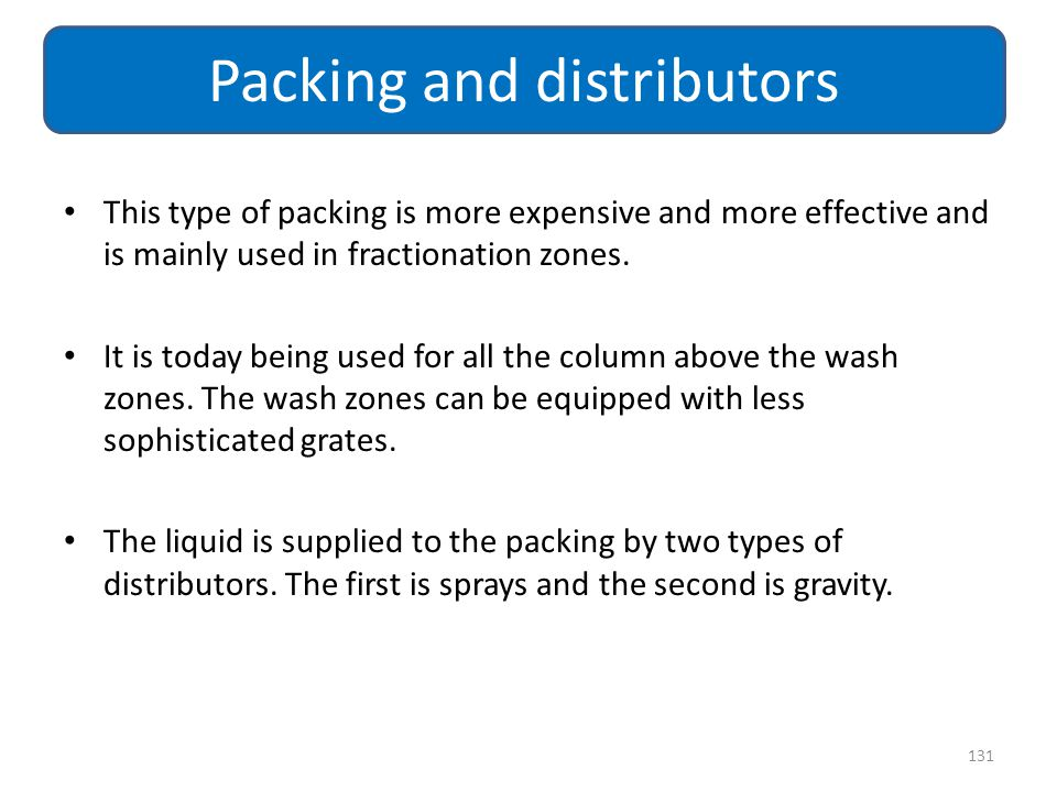 This type of packing is more expensive and more effective and is mainly used in fractionation zones. It is today being used for all the column above t