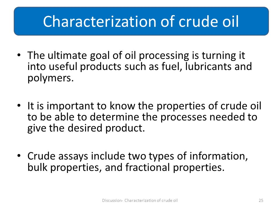 The ultimate goal of oil processing is turning it into useful products such as fuel, lubricants and polymers. It is important to know the properties o