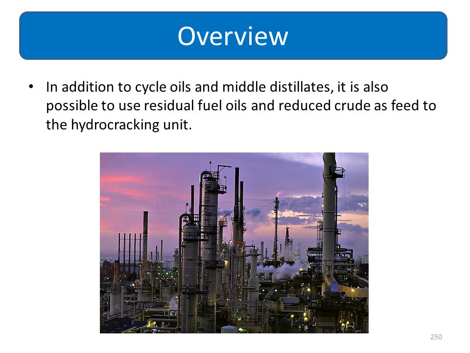 In addition to cycle oils and middle distillates, it is also possible to use residual fuel oils and reduced crude as feed to the hydrocracking unit. 2