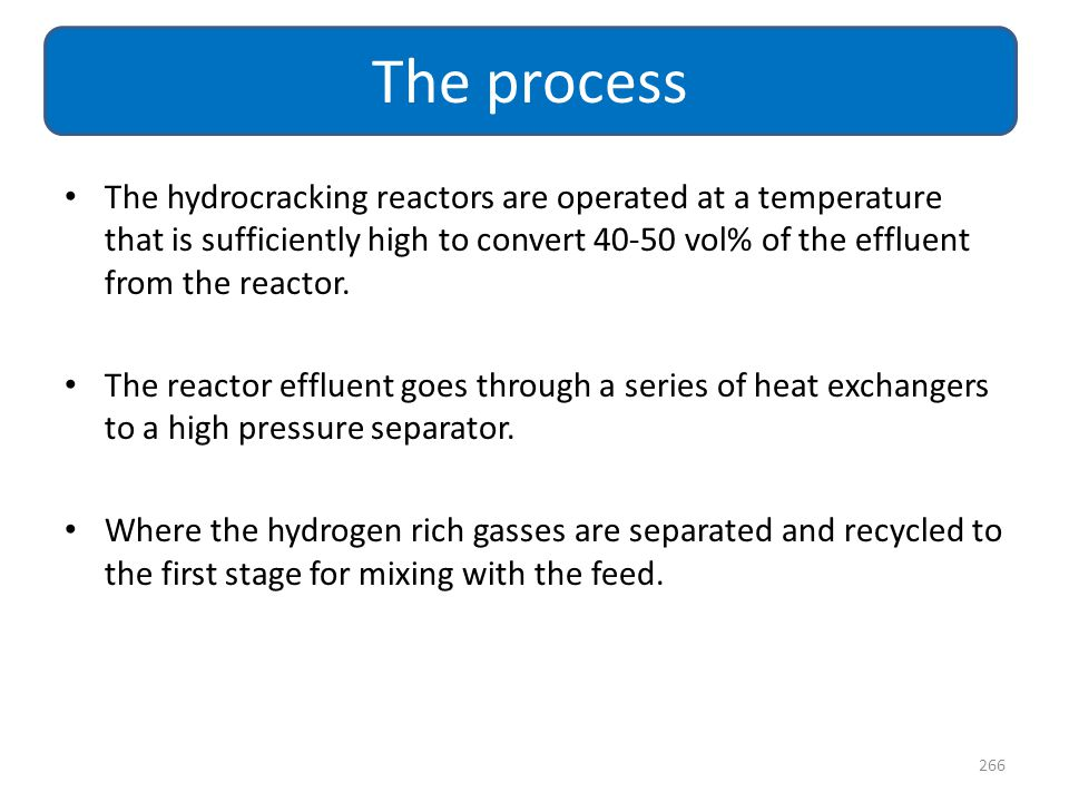 The hydrocracking reactors are operated at a temperature that is sufficiently high to convert 40-50 vol% of the effluent from the reactor. The reactor