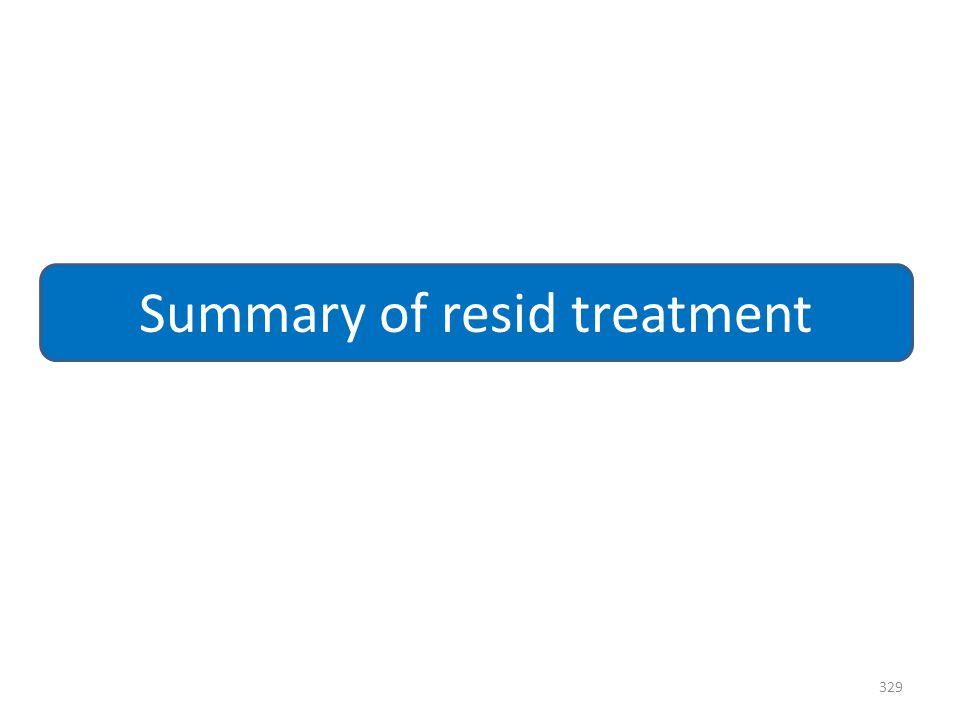 329 Summary of resid treatment