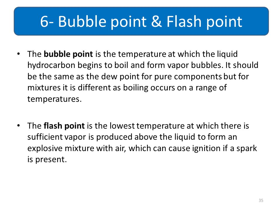The bubble point is the temperature at which the liquid hydrocarbon begins to boil and form vapor bubbles. It should be the same as the dew point for