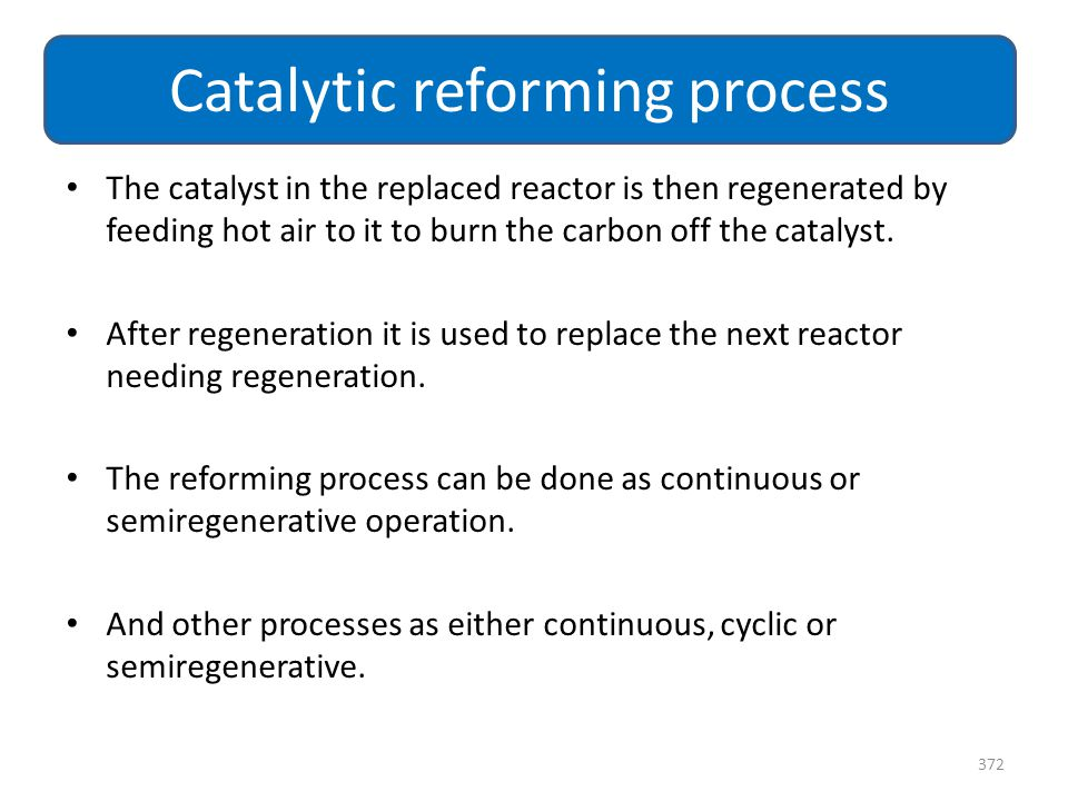 The catalyst in the replaced reactor is then regenerated by feeding hot air to it to burn the carbon off the catalyst. After regeneration it is used t