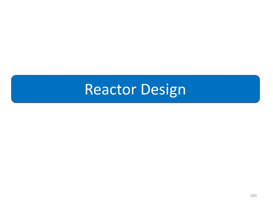 389 Reactor Design