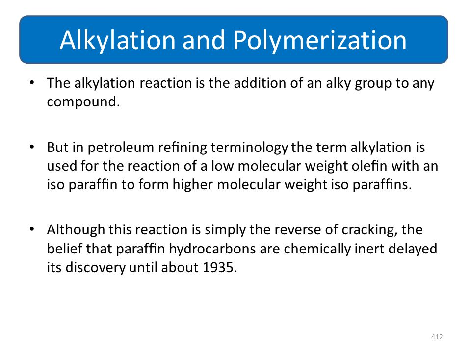 The alkylation reaction is the addition of an alky group to any compound. But in petroleum refining terminology the term alkylation is used for the rea