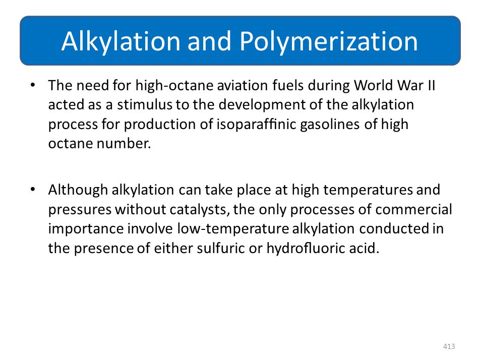 The need for high-octane aviation fuels during World War II acted as a stimulus to the development of the alkylation process for production of isopara