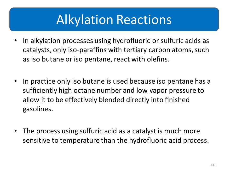 In alkylation processes using hydrofluoric or sulfuric acids as catalysts, only iso-paraffins with tertiary carbon atoms, such as iso butane or iso pent