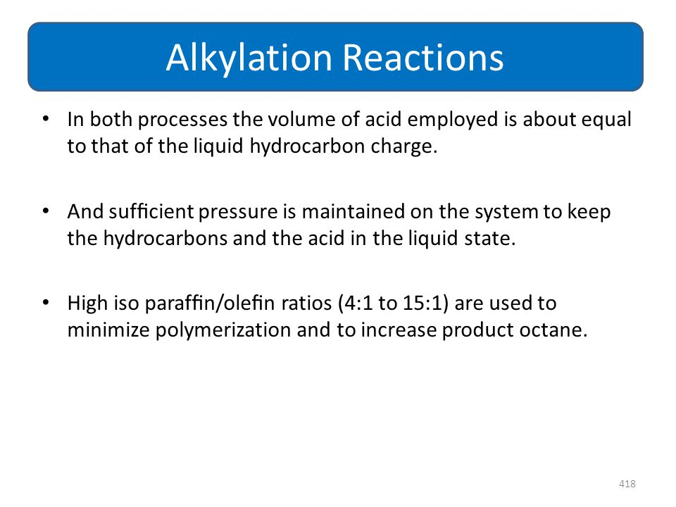 In both processes the volume of acid employed is about equal to that of the liquid hydrocarbon charge. And sufficient pressure is maintained on the sys
