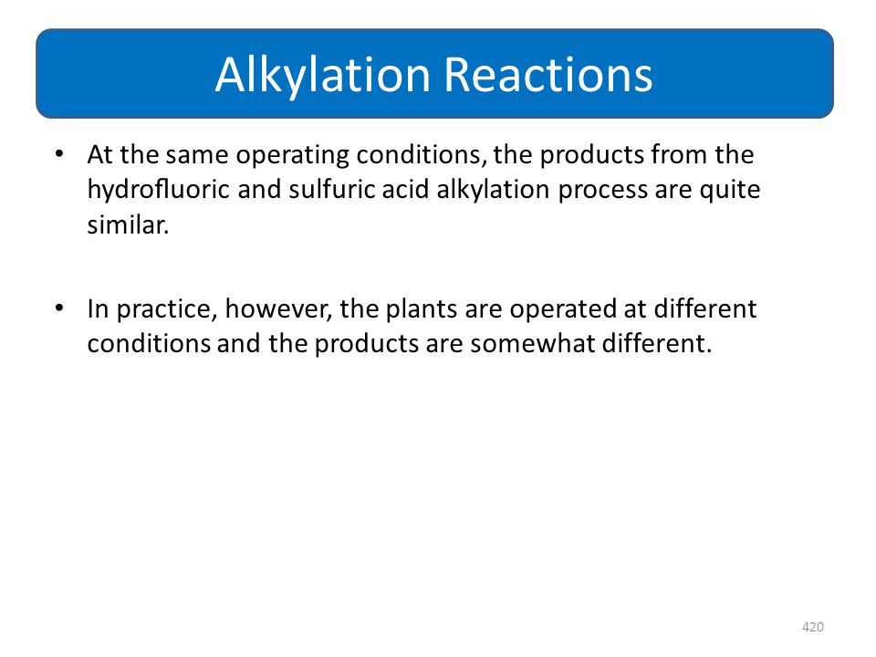 At the same operating conditions, the products from the hydrofluoric and sulfuric acid alkylation process are quite similar. In practice, however, the