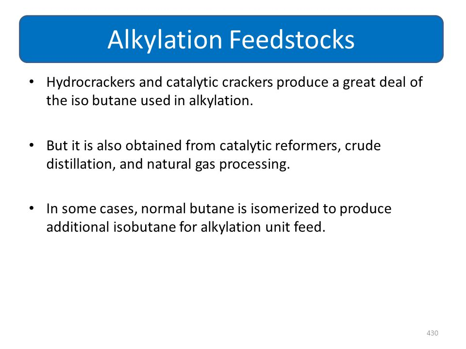 Hydrocrackers and catalytic crackers produce a great deal of the iso butane used in alkylation. But it is also obtained from catalytic reformers, crud