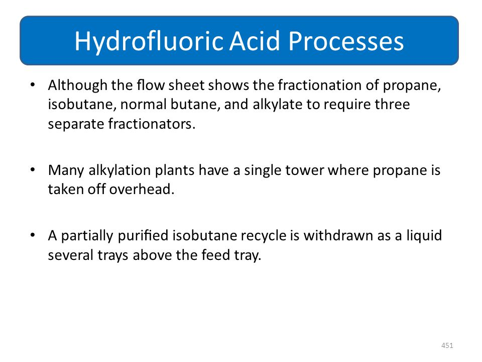 Although the flow sheet shows the fractionation of propane, isobutane, normal butane, and alkylate to require three separate fractionators. Many alkyla