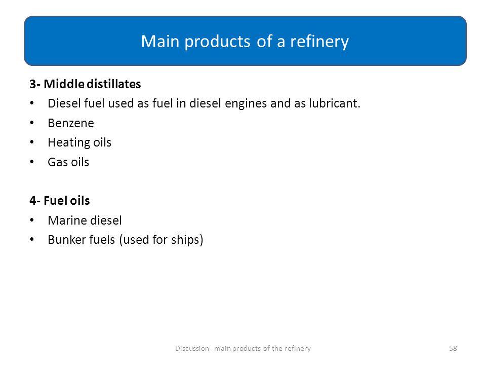3- Middle distillates Diesel fuel used as fuel in diesel engines and as lubricant. Benzene Heating oils Gas oils 4- Fuel oils Marine diesel Bunker fue