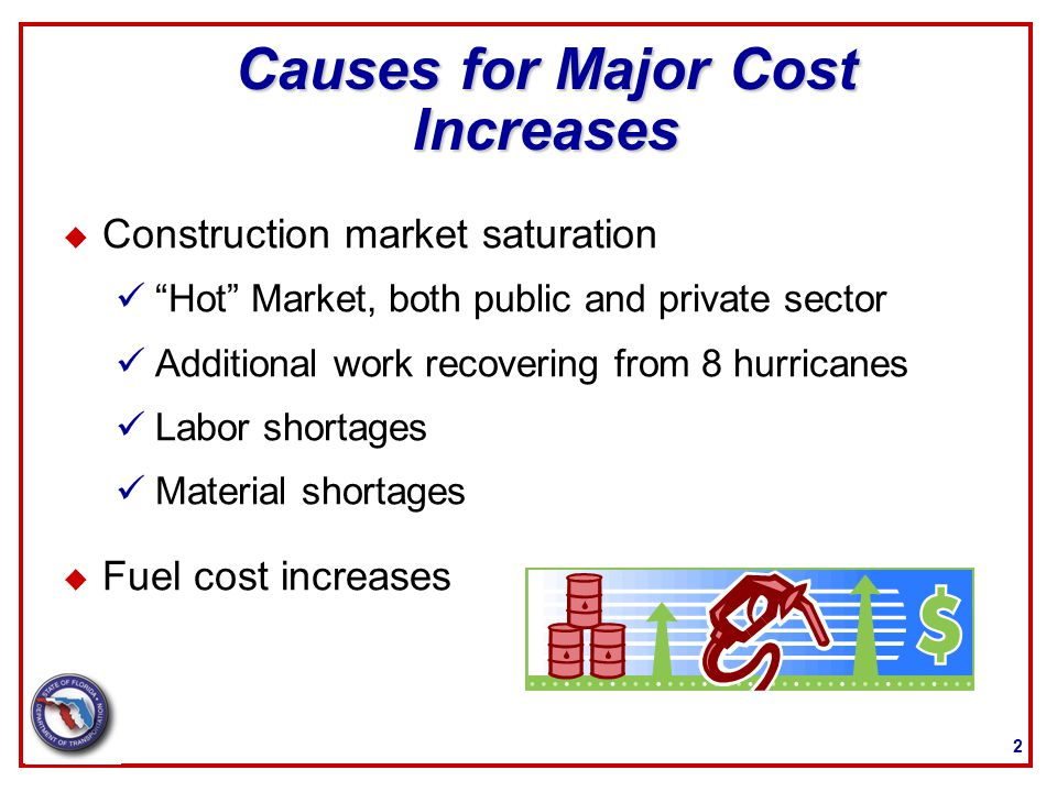 "2 Causes for Major Cost Increases u Construction market saturation ""Hot"" Market, both public and private sector Additional work recovering from 8 hurr"