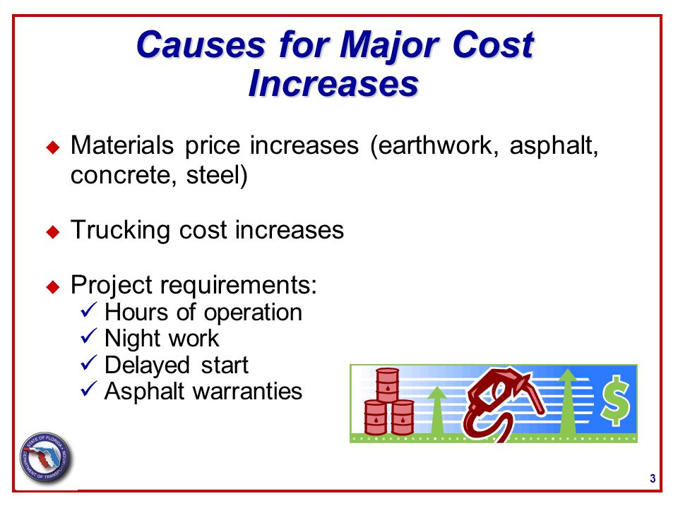 3 Causes for Major Cost Increases u Materials price increases (earthwork, asphalt, concrete, steel) u Trucking cost increases u Project requirements: