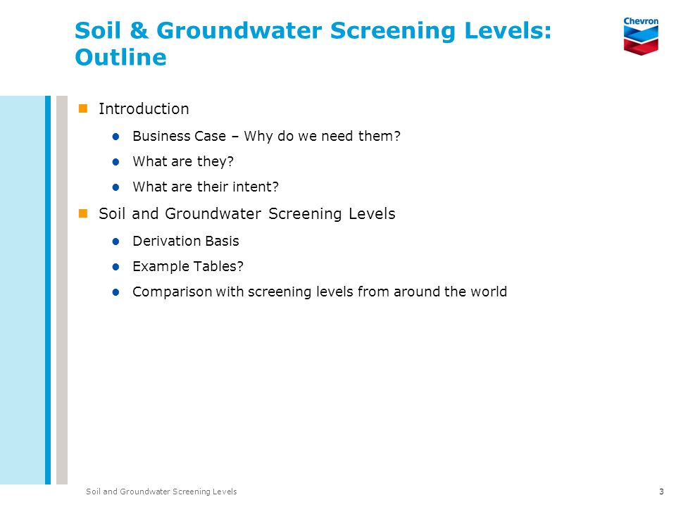 Soil and Groundwater Screening Levels3 Soil & Groundwater Screening Levels: Outline Introduction Business Case – Why do we need them? What are they? W