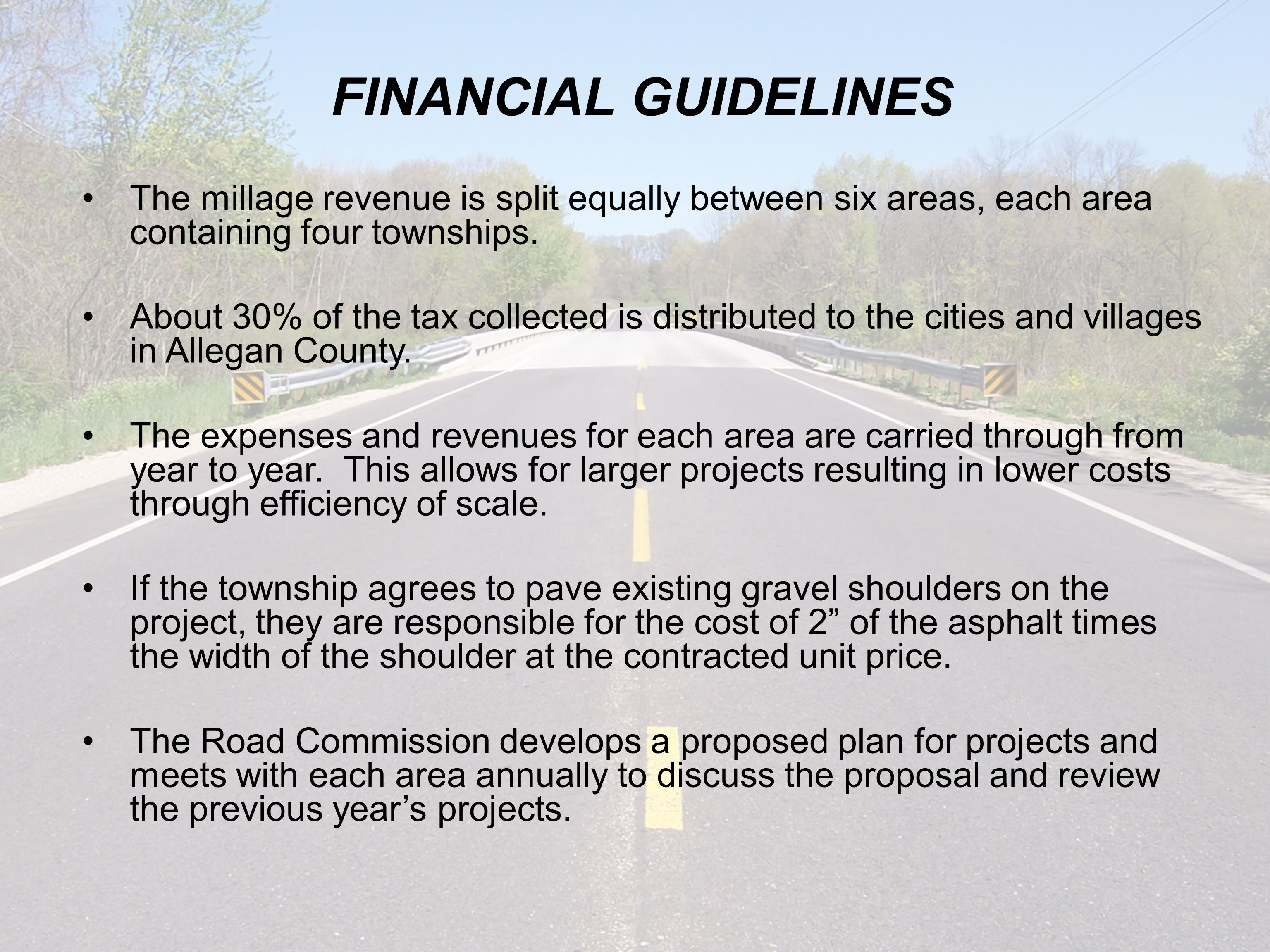 FINANCIAL GUIDELINES The millage revenue is split equally between six areas, each area containing four townships. About 30% of the tax collected is di