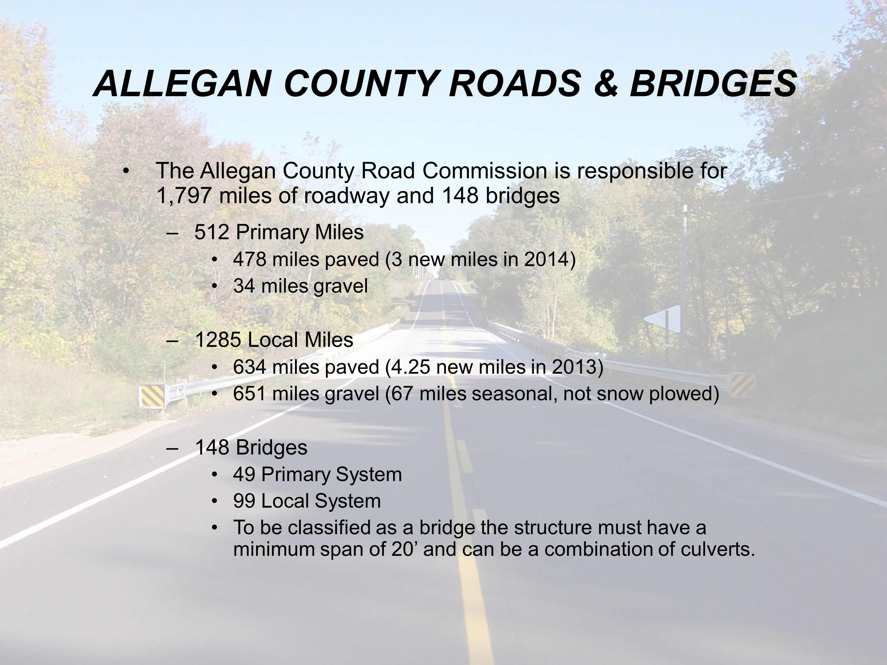ALLEGAN COUNTY ROADS & BRIDGES The Allegan County Road Commission is responsible for 1,797 miles of roadway and 148 bridges –512 Primary Miles 478 mil