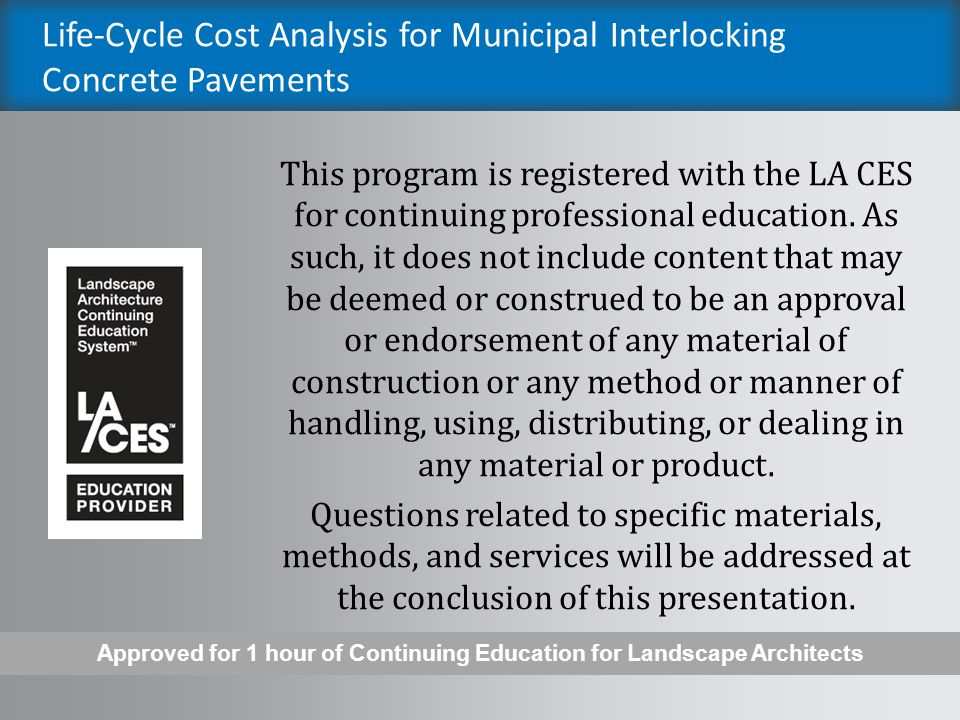 Life-Cycle Cost Analysis for Municipal Interlocking Concrete Pavements This program is registered with the LA CES for continuing professional education.