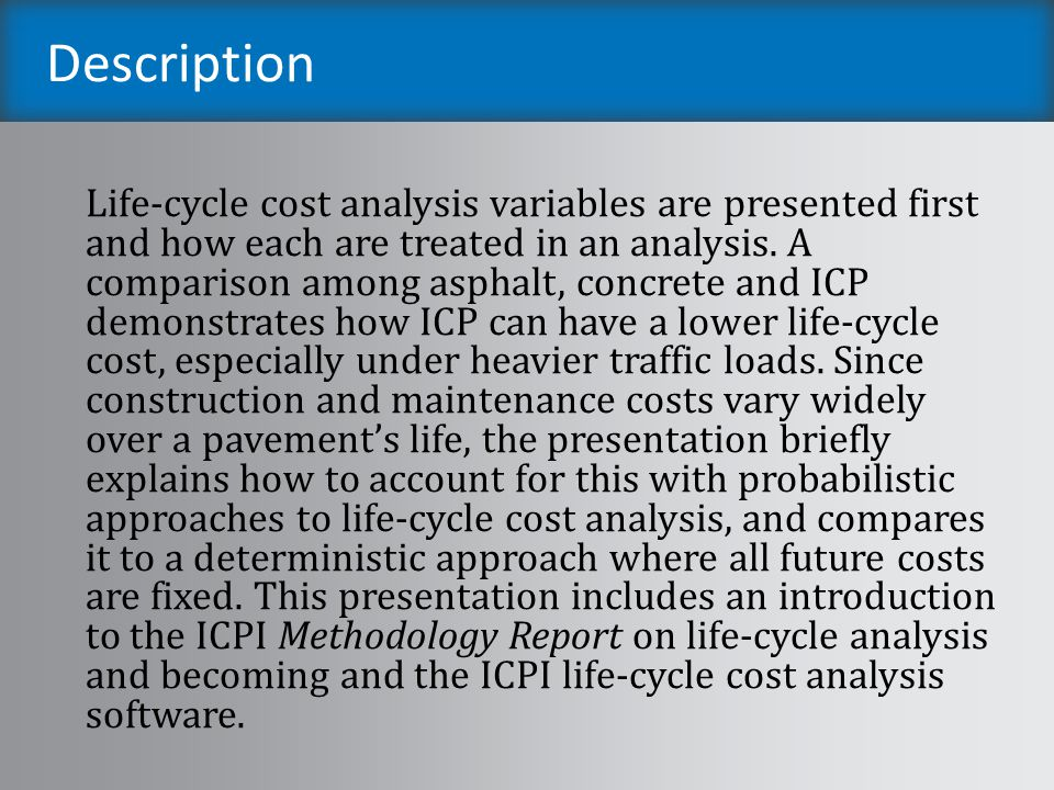 Description Life-cycle cost analysis variables are presented first and how each are treated in an analysis. A comparison among asphalt, concrete and I
