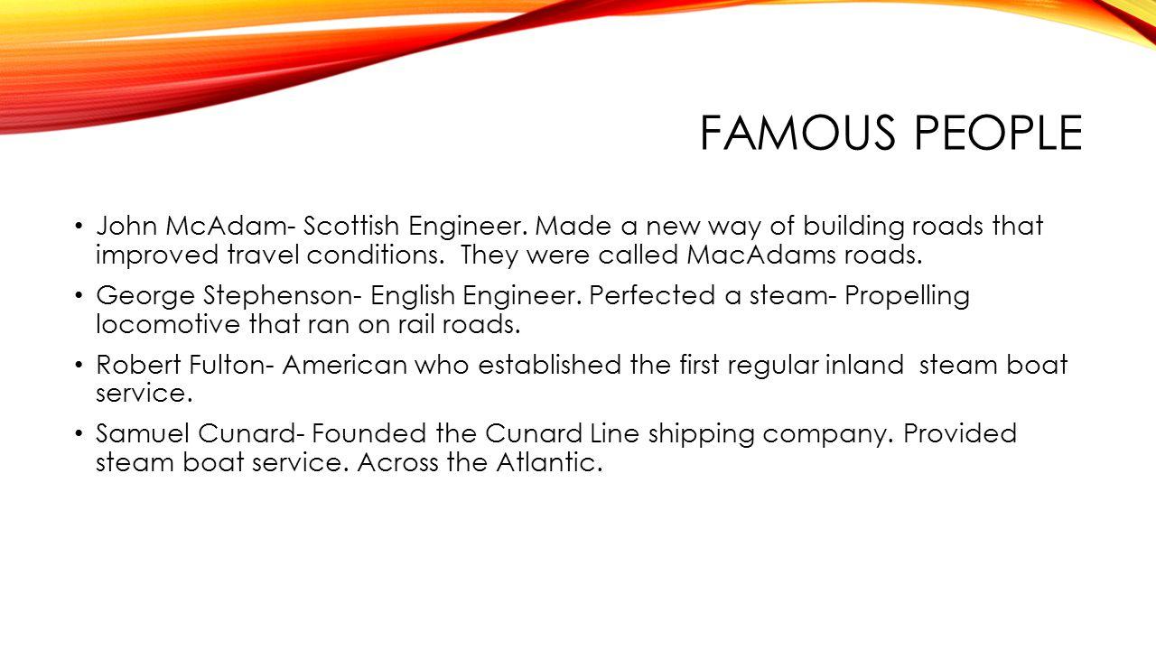 FAMOUS PEOPLE John McAdam- Scottish Engineer.