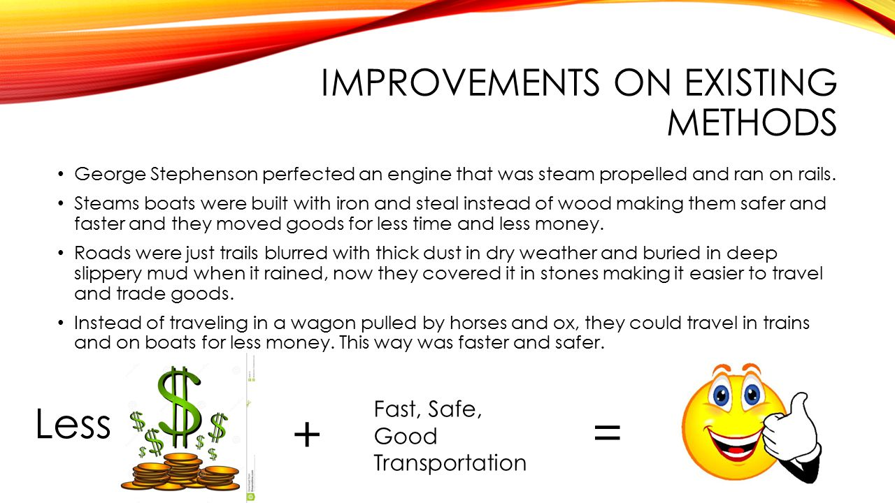 IMPROVEMENTS ON EXISTING METHODS George Stephenson perfected an engine that was steam propelled and ran on rails.