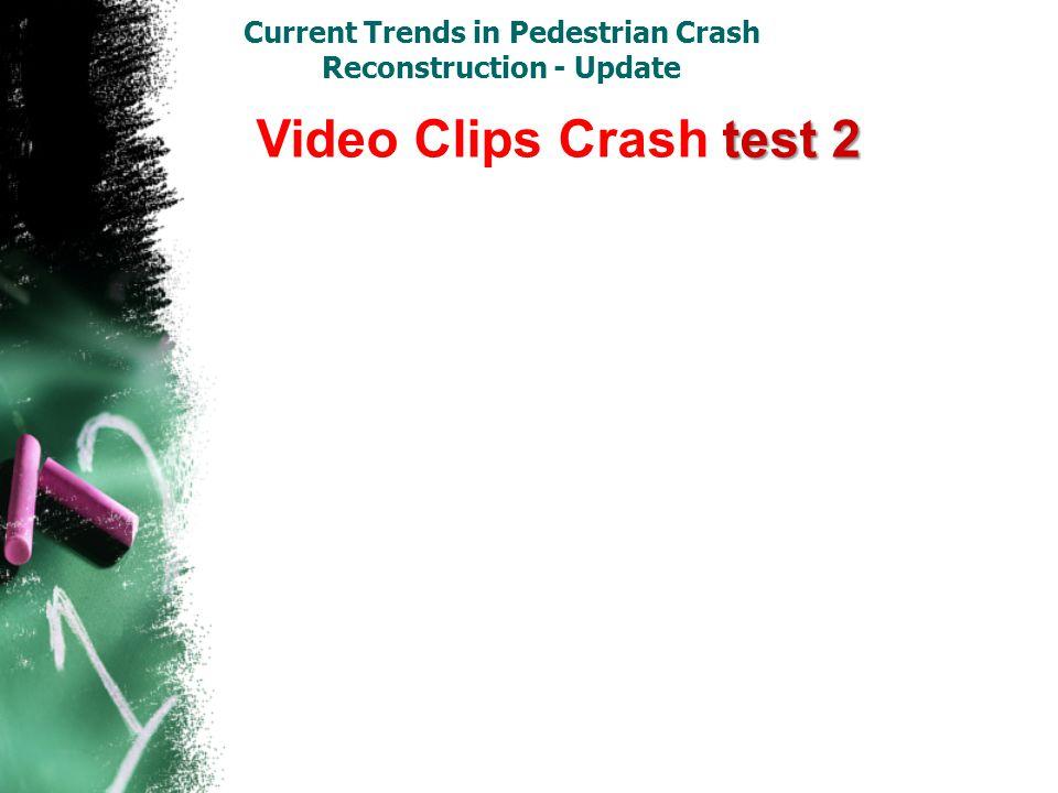 Current Trends in Pedestrian Crash Reconstruction - Update test 2 Video Clips Crash test 2