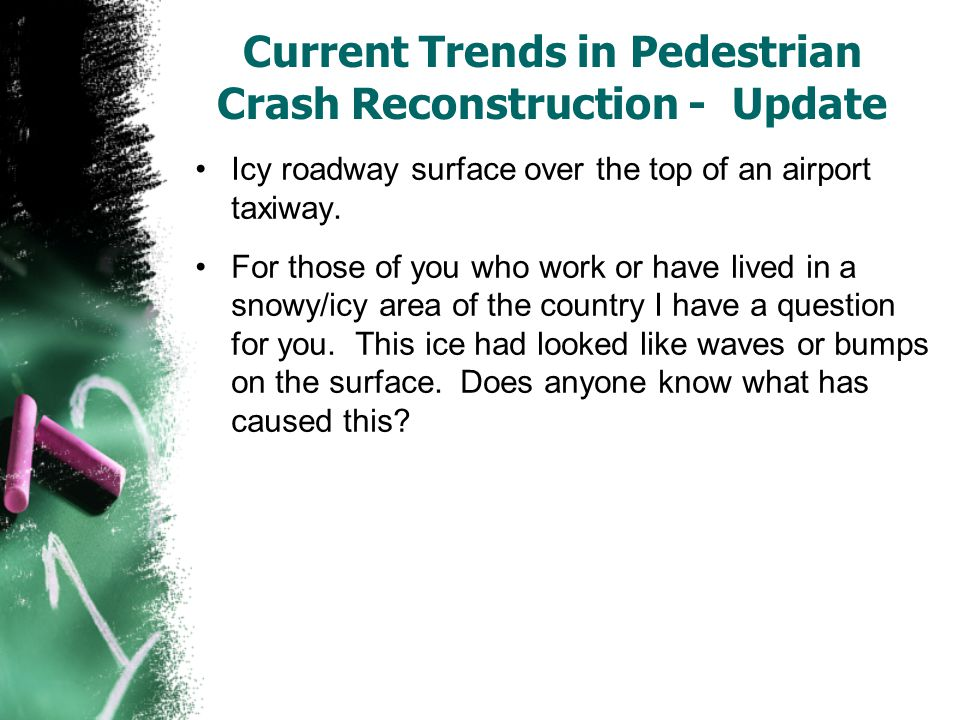 Current Trends in Pedestrian Crash Reconstruction - Update Icy roadway surface over the top of an airport taxiway. For those of you who work or have l