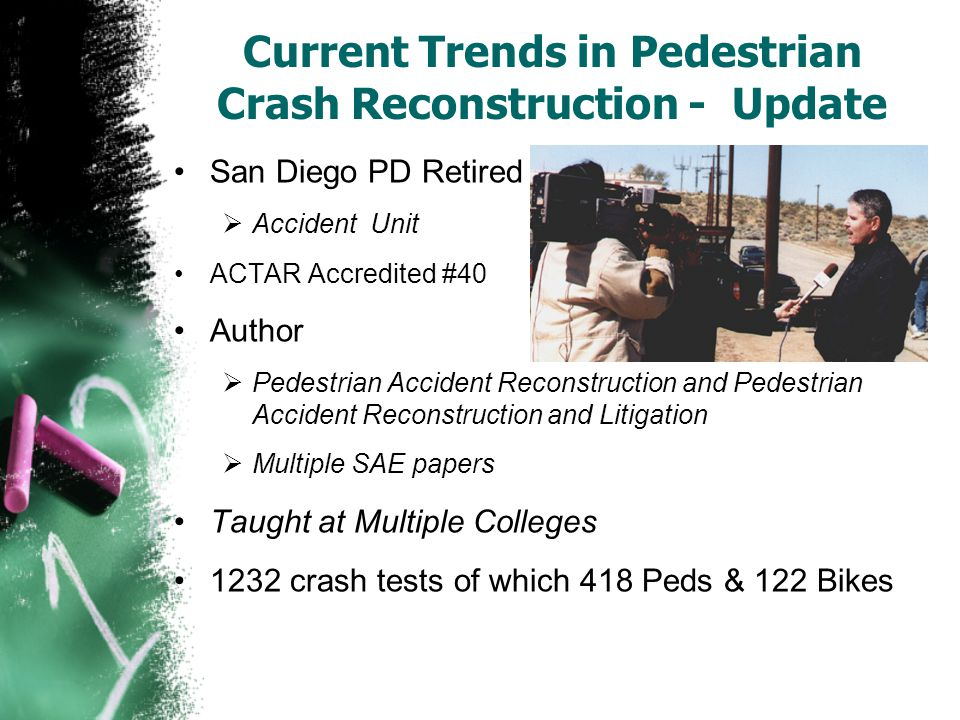Current Trends in Pedestrian Crash Reconstruction - Update San Diego PD Retired  Accident Unit ACTAR Accredited #40 Author  Pedestrian Accident Reco