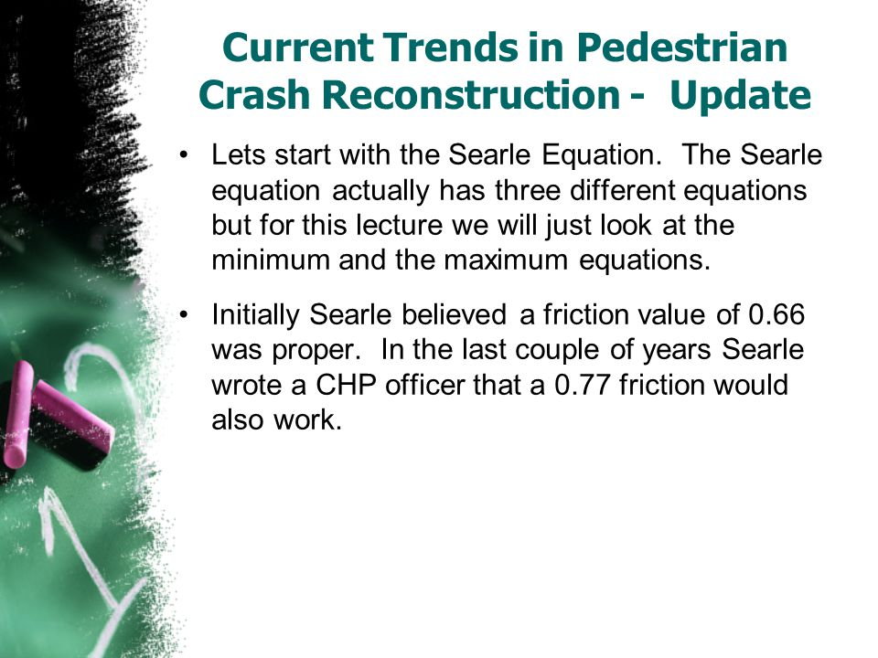 Current Trends in Pedestrian Crash Reconstruction - Update Lets start with the Searle Equation. The Searle equation actually has three different equat