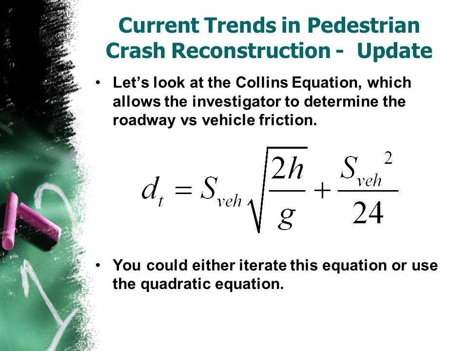 Current Trends in Pedestrian Crash Reconstruction - Update Let's look at the Collins Equation, which allows the investigator to determine the roadway