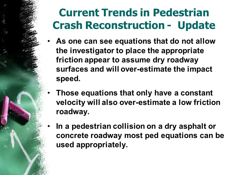 Current Trends in Pedestrian Crash Reconstruction - Update As one can see equations that do not allow the investigator to place the appropriate fricti