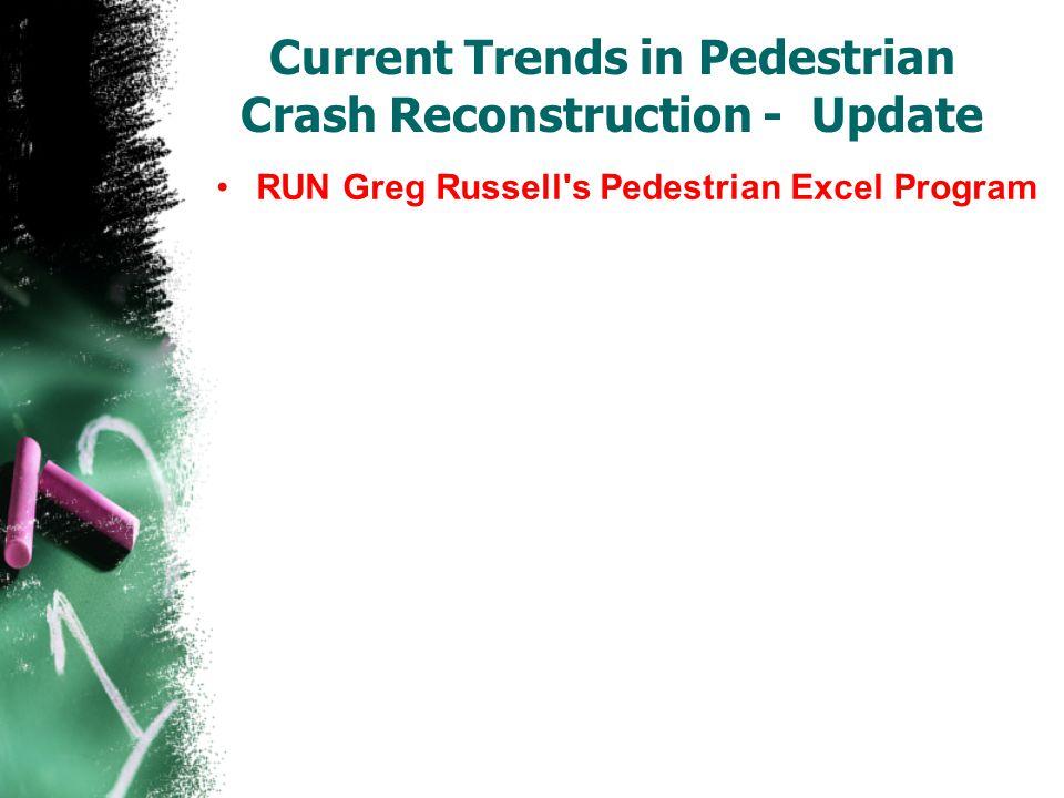 Current Trends in Pedestrian Crash Reconstruction - Update RUN Greg Russell's Pedestrian Excel Program