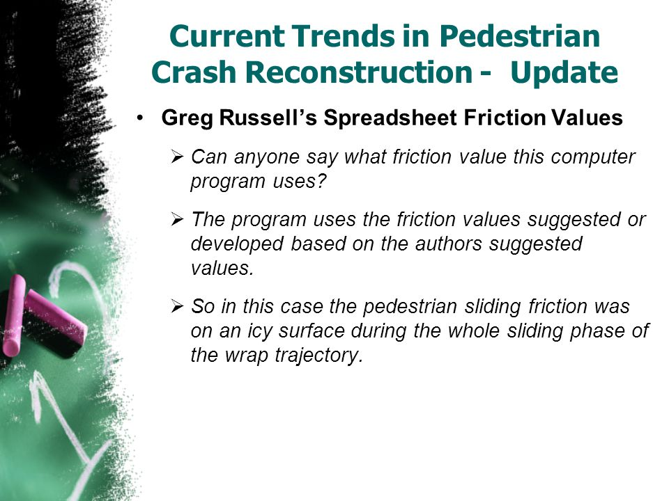 Current Trends in Pedestrian Crash Reconstruction - Update Greg Russell's Spreadsheet Friction Values  Can anyone say what friction value this comput