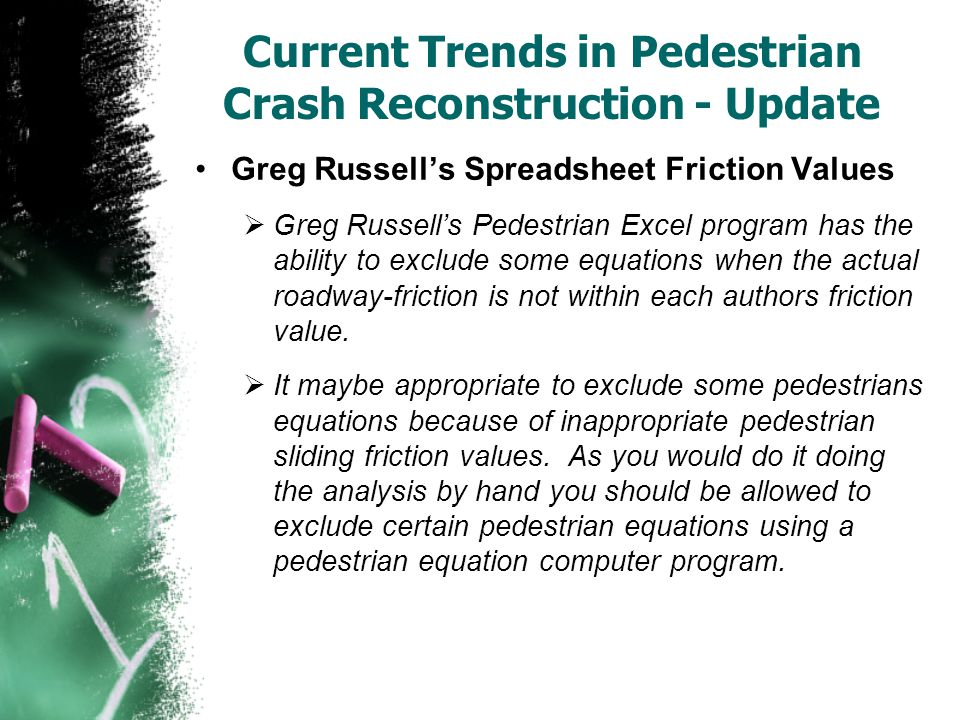 Current Trends in Pedestrian Crash Reconstruction - Update Greg Russell's Spreadsheet Friction Values  Greg Russell's Pedestrian Excel program has th