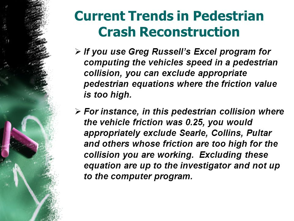 Current Trends in Pedestrian Crash Reconstruction  If you use Greg Russell's Excel program for computing the vehicles speed in a pedestrian collision