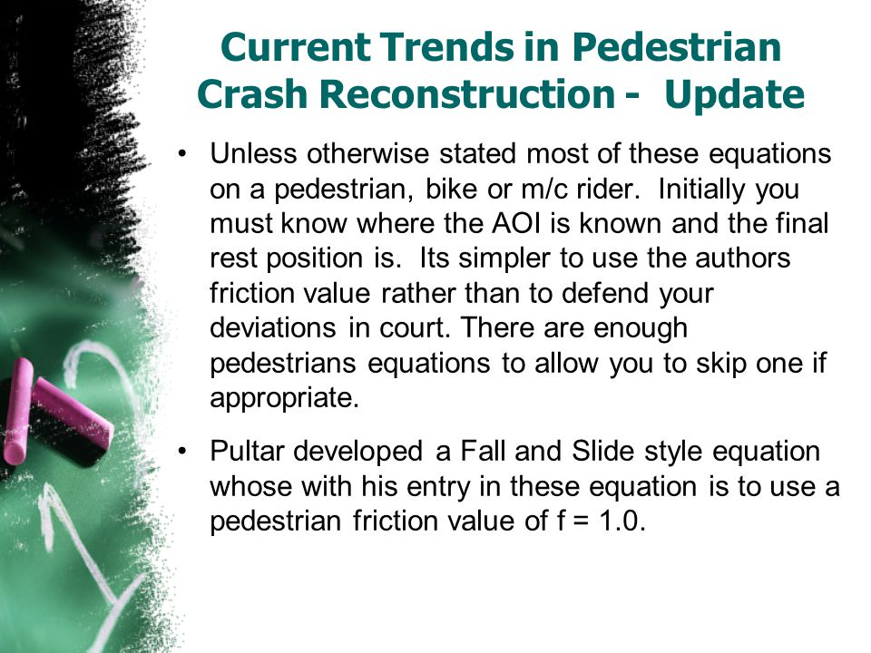 Current Trends in Pedestrian Crash Reconstruction - Update Unless otherwise stated most of these equations on a pedestrian, bike or m/c rider. Initial